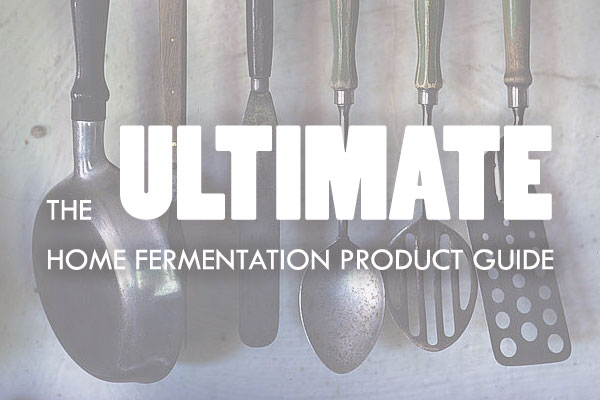 Ultimate Home Fermentation Artisanal Kitchen Food Product Guide
