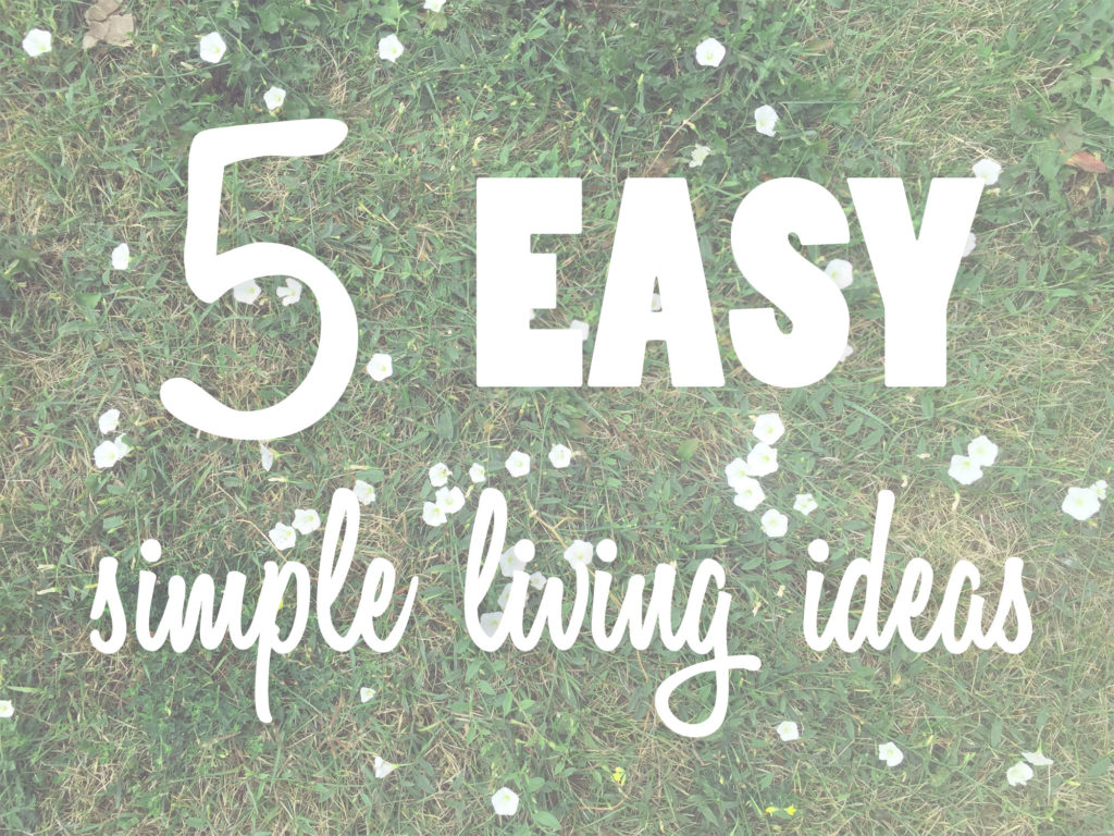 humble house five easy simple living ideas