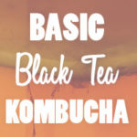 Basic Black Tea Kombucha Recipe